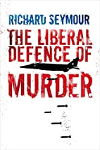 The Liberal Defence of Murder by Richard…
