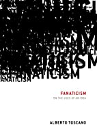 Fanaticism: On the Uses of an Idea by…