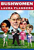 Flanders, Laura: Bushwomen: How They Won the White House for Their Man