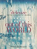 Peter Hallward: Out of This World: Deleuze and the Philosophy of Creation