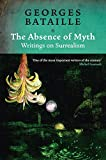 Bataille, Georges: The Absence of Myth: Writings on Surrealism