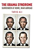 Ali, Tariq: The Obama Syndrome: Surrender at Home, War Abroad
