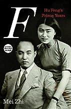 F: Hu Feng's Prison Years by Mei Zhi