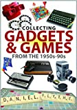 Blythe, Daniel: COLLECTING GADGETS AND GAMES FROM THE 1950S-90S
