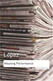 Lopez, Tony: Meaning Performance: Essays on Poetry