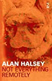 Halsey, Alan: Not Everything Remotely: Selected Poems 1978-2004