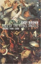 Fall of the Rebel Angels: Poems 1996-2006…