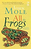 Mole, John: All the Frogs