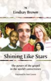 Brown, Lindsay: Shining Like Stars: The Power of the Gospel in the World's Universities