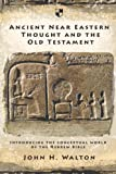 Walton, John H.: Ancient Near Eastern Thought and the Old Testament: Introducing the Conceptual World of the Hebrew Bible