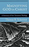 Schreiner, Thomas R.: Magnifying God in Christ: A Summary of New Testament Theology
