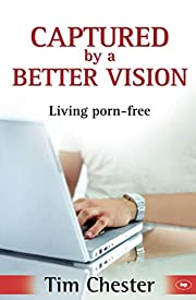 Captured by a Better Vision by Tim Chester