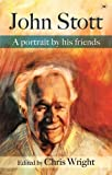 Chris Wright: John Stott: a portrait by his friends