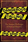 Tripp, Paul David: Dangerous Calling: Confronting the Unique Challenges of Pastoral Ministry