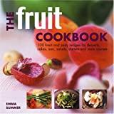 Summer, Emma: The Fruit Cookbook: 100 Fresh and Zesty Recipes for Desserts, Cakes, Ices, Salads, Starters and Main Courses