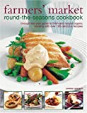 Spevack, Ysanne: Farmer's Market Round-the-Seasons Cookbook: through-the-year guide to fresh and natural organic cooking with over 100 delicious recipes