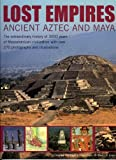 Jones, David: Lost Empires:Ancient Aztec And Maya: The Extraordinary History of 3000 Years of Mesoamerican Civilization, With over 250 Photographs And Illustrations