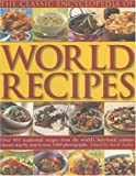 Ainley, Sarah: The Classic Encyclopedia of World Recipes: Over 450 Traditional recipes from the World&#39;s Best-Loved Cuisines Shown Step by Step in Over 150 Photographs