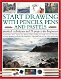 Sidaway, Ian: Start Drawing with Pencils, Pens & Pastels: Prac Tech & 30 Projects for Beginner: All the basics shown step-by-step: drawing outlines, shading and ... step-by-step in 400 color photographs