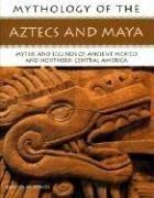 Mythology of Aztec & Maya (Mythology Of...)…
