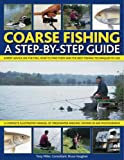 Tony Miles: Coarse Fishing, a Step-by-step Guide: Expert Advice on the Fish, How to Find Them and the Best Fishing Techniques to Use