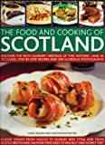 Trotter, Christopher: The Food and Cooking of Scotland: Discover the rich culinary heritage of this historic land in 70 classic step-by-step recipes and 300 glorious photographs