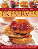 Mayhew, Maggie: Home Made Preserves, 50 Step-by-Step: Delicious easy-to-follow recipes for jams, jellies and sweet conserves, with 240 fabulous photographs.
