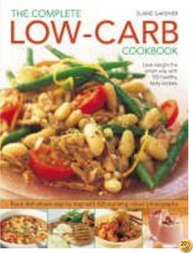 Complete Low-Carb Cookbook: Lose weight the smart way with 150 healthy, tasty recipes. Every dish shown step by step with 600 stunning color photographs.