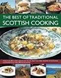 Wilson, Carol: The Best of Traditional Scottish Cooking: More than 60 classic step-by-step recipes from the varied regions of Scotland, illustrated with over 250 photographs