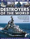 Ireland, Bernard: An Illustrated History of Destroyers of the World: A country-by-country directory of ships, from the early torpedo boat destroyers of the 1890s through to the specialist anti-aircraft vessels of today