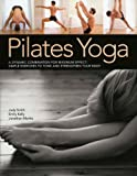 Monks, Jonathan: Pilates Yoga: A dynamic combination for maximum effect. Simple exercises to tone and strengthen your body