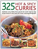 Baljekar, Mridula: 325 Hot & Spicy Curries: Authentic curry dishes from around the world: step-by-step recipes shown in more than 325 mouth-watering photographs