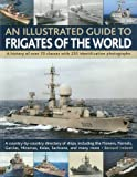 Ireland, Bernard: An Illustrated Guide to Frigates of the World: A history of over 70 classes with 235 identification photographs