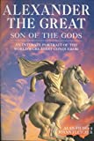 Fildes, Alan: Alexander the Great : Son of the Gods: An Intimate Portrait of the World&#39;s Greatest Conqueror