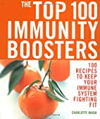 The Top 100 Immunity Boosters: 100 Recipes…