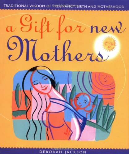 a-gift-for-new-mothers-traditional-wisdom-of-pregnancy-birth-and-moth