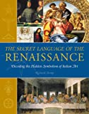 Stemp, Richard: The Secret Language of the Renaissance: Decoding the Hidden Symbolism of Italian Art