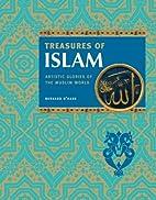 Treasures of Islam: Artistic Glories of the…