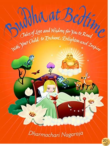 TBuddha at Bedtime: Tales of Love and Wisdom for You to Read with Your Child to Enchant, Enlighten and Inspire