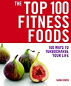 The Top 100 Fitness Foods: 100 Ways to…