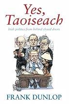 Yes, Taoiseach: Irish Politics from Behind…
