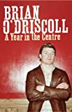 O&#39;Driscoll, Brian: A Year in the Centre