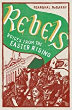 Rebels: Voices from the Easter Rising by…