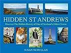 Hidden St Andrews: Discover the Hidden…