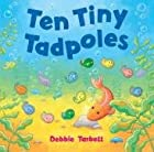 Ten Tiny Tadpoles by Debbie Tarbett