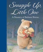 Snuggle Up, Little One: A Treasury of…