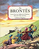 Brighton, Catherine: The Brontës: Scenes from the Childhood of Charlotte, Branwell, Emily, and Anne