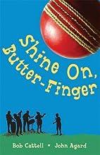 Shine On, Butter-Finger by Bob Cattell