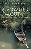 Frank, Katherine: A Voyager Out: The Life of Mary Kingsley