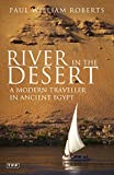 Roberts, Paul William: River in the Desert: A Modern Traveller in Ancient Egypt
